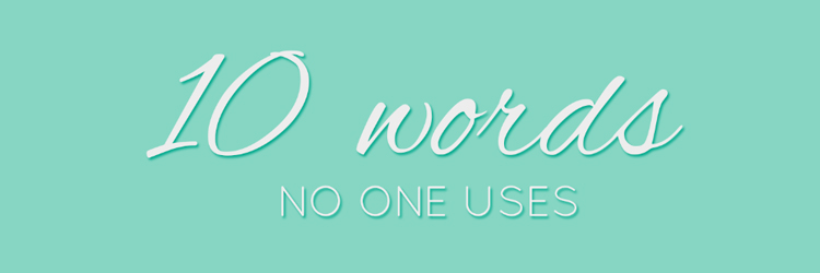 10-words-no-one-uses