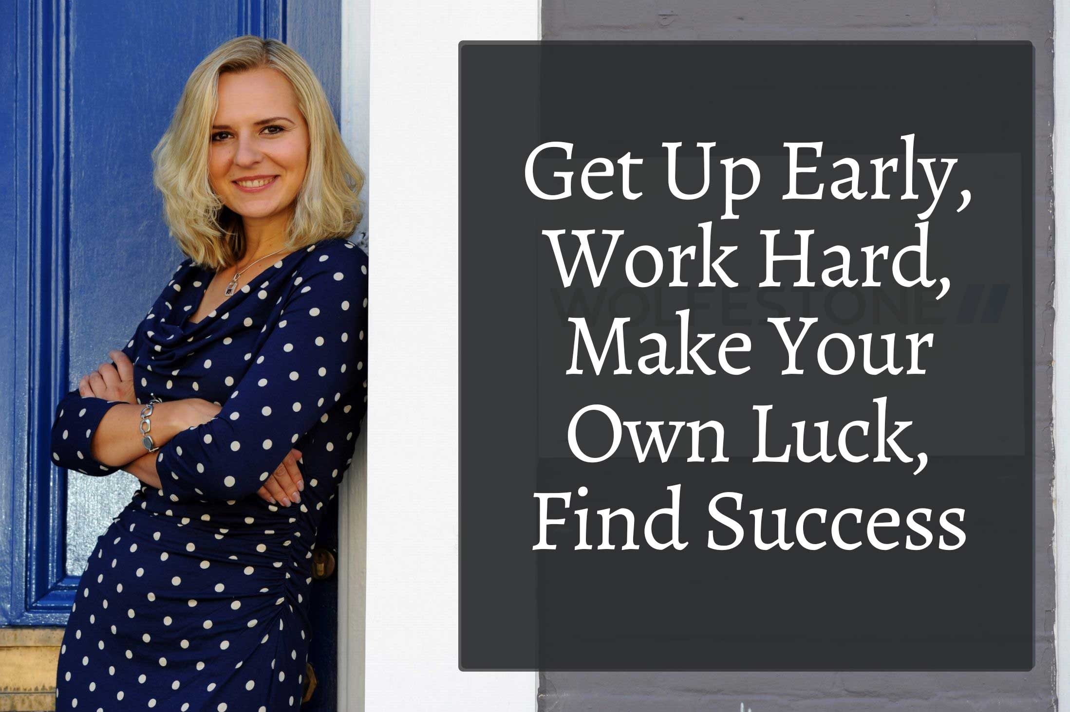 "Image of Anna Bastek next to the text ""Get up early, work hard, make your own luck, find success."""