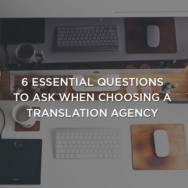 6 essential questions to ask when choosing a translation agency-thumb