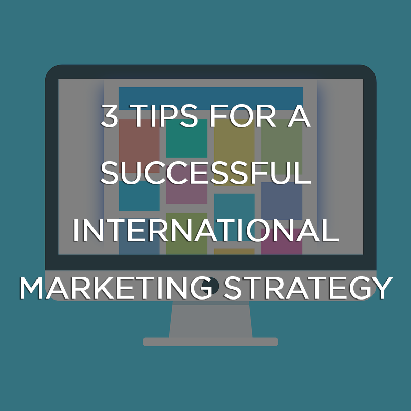 3 tips for a successful international marketing strategy