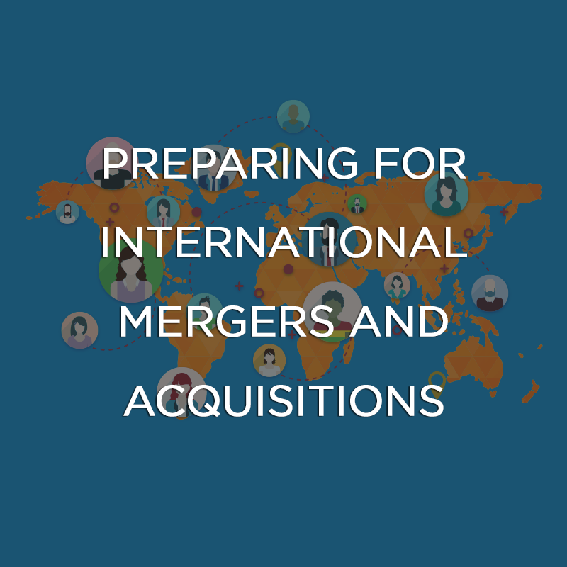 Preparing for international mergers and acquisitions