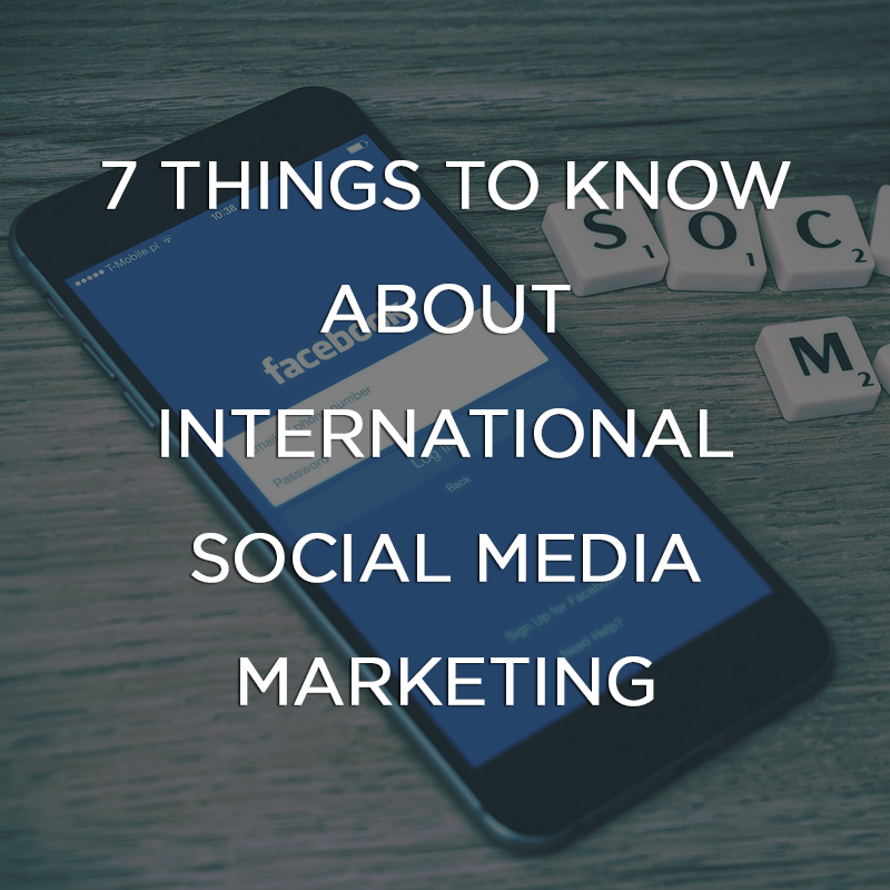 7 things to know about international social media marketing
