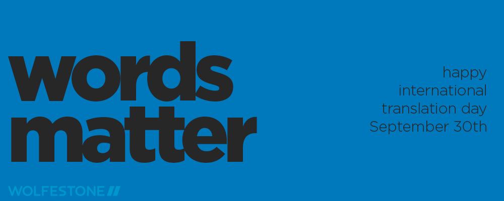 Happy International Translation Day from Wolfestone: words matter