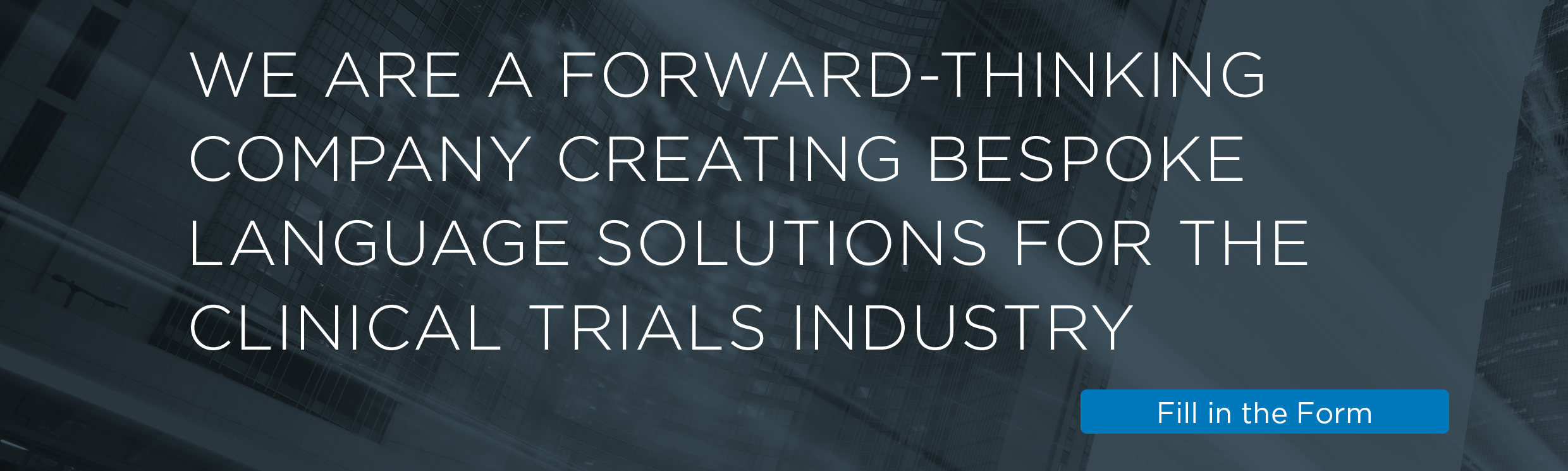We are a forward-thinking company creating bespoke language solutions for the clinical trials industry. Fill in the form.