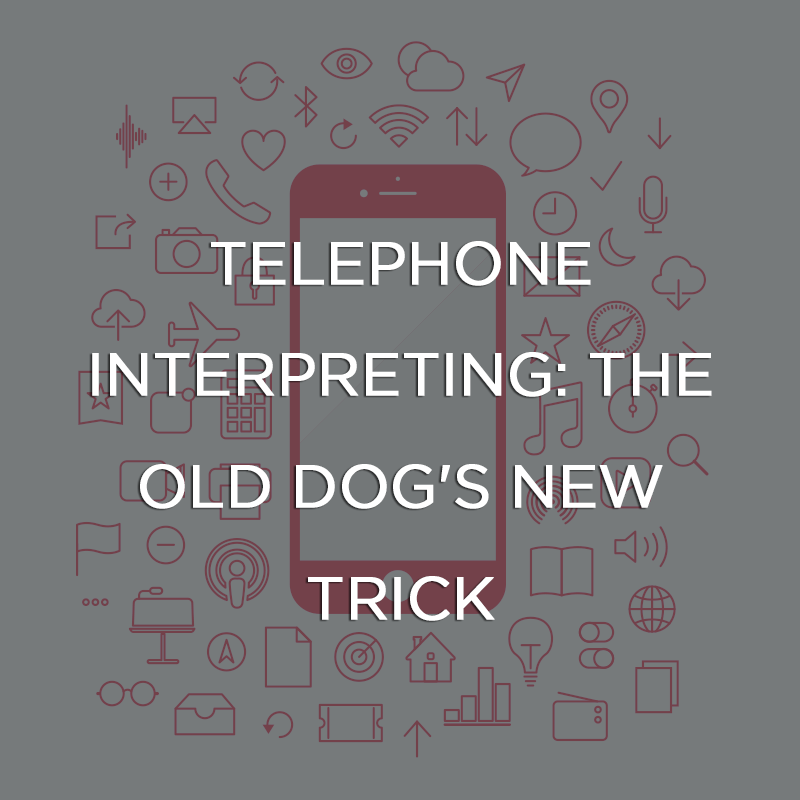 Telephone Interpreting: The Old Dog's New Trick