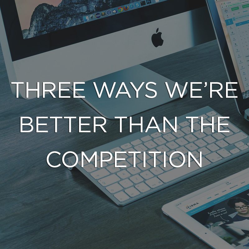 Three Ways We're Better than the Competition