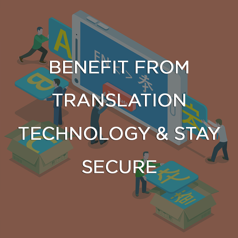 Benefit from Translation Technology & Stay Secure