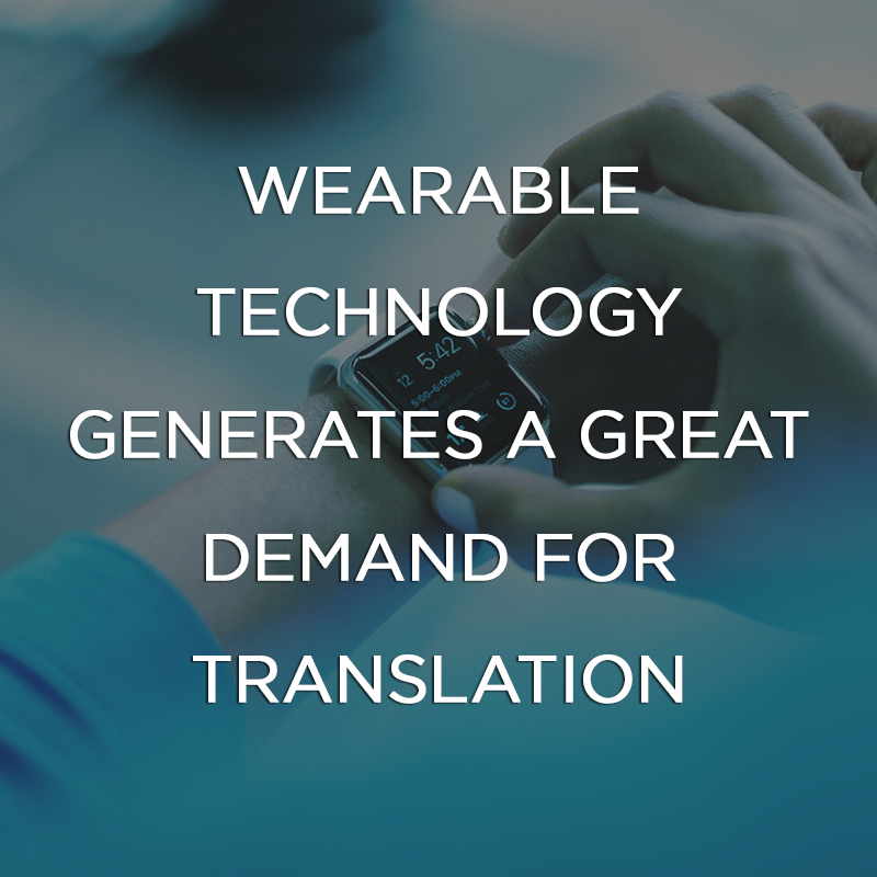 Wearable Technology Generates a Great Demand for Translation