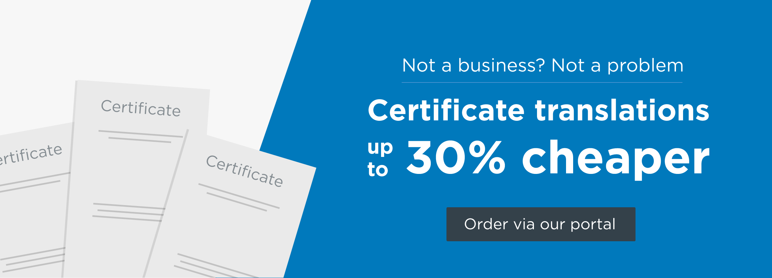 Not a business? Certificate translation is up to 30% through our portal
